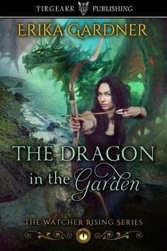 Characters Are People, Too - The Dragon in the Garden (The Watcher Rising #1) by Erika Gardner