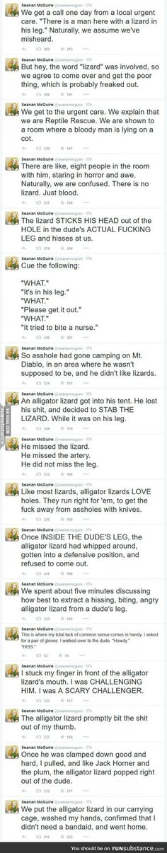 A lizard in a leg sorry it cusses but it's just too funny