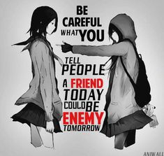Be careful what you tell people a friend today could be enemy tomorrow Sad Anime Quotes, Manga Quotes, Badass Quotes, Cute Quotes, Reality Quotes, Mood Quotes, Citation Style, Meaningful Quotes, Inspirational Quotes