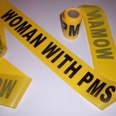 Woman with PMS Crime Tape | Stupid.com