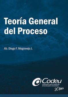 TEORÍA GENERAL DEL PROCESO  Autor: MOGROVEJO DIEGO  Ediciones CODEU  Año: 2010
