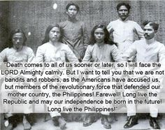 Last Words Of: Macario Sakay, leader of the Tagalog Republic.  Sakay uttered his last words before being hanged by the Americans on September 13, 1907. The Americans had branded Sakay as a mere bandit, although contemporary historians have since regarded him as a true patriot who fought for his country.