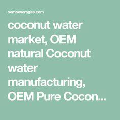 coconut water market, OEM natural Coconut water manufacturing, OEM Pure Coconut water manufacturer, OEM Pure Coconut water manufacturing Vietnam, Vietnam OEM Coconut water company