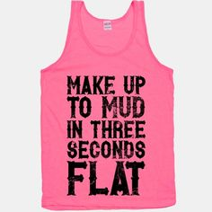 Make Up To Mud In Three Seconds Flat