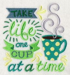 Take Life One Cup at a Time - Embroidered Flour Sack Hand/Dish Towel
