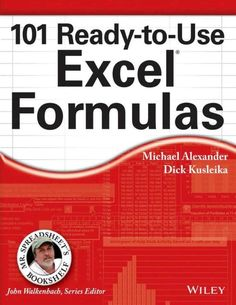 101 Ready-to-Use Excel Formulas (Mr. Spreadsheet's Bookshelf) Wiley Michael Alexander, Dick Kusleika