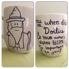 """Sharpie mug for the Lord of the Rings and Hobbit lover in your life! Gandalf: """"Tell me, when did doilies and your mother's dishes become so important to you?"""""""