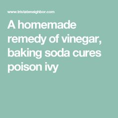 A homemade remedy of vinegar, baking soda cures poison ivy
