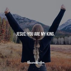 Jesus, You are my King.