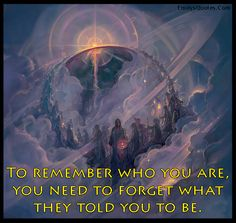 To remember who you are, you need to forget what they told you to be