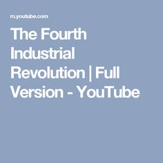 The Fourth Industrial Revolution | Full Version - YouTube