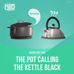 """""""The pot calling the kettle black"""" means """"don't criticize another person for a fault that you have yourself"""". Example: You are accusing me of being lazy? Ha! That's the pot calling the kettle black! Get our apps for learning English: learzing.com"""