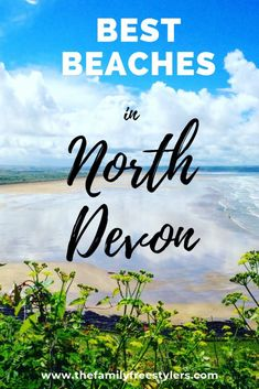 7 Of The Best Beaches in North Devon - The Family Freestylers Devon England, Cornwall England, Oxford England, London England, Beautiful Places To Visit, Beautiful Beaches, Devon Beach, Bristol Channel, Skye Scotland