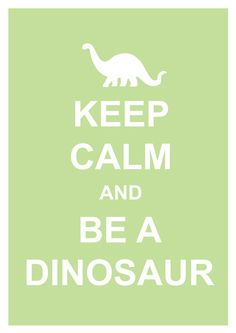 Keep Calm & Be A Dinosaur Art Print These 'keep calm' things are getting annoying but this one gets a pass Dinosaur Quotes, Dinosaur Images, Cute Dinosaur, Dinosaur Art, Dinosaur Birthday, Acacia, Keep Calm And Love, Love You, Dinosaur Wallpaper