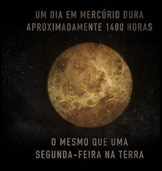"""""""Um dia em Mercúrio dura aproximadamente 1480 horas, o mesmo que uma segunda-feira na Terra."""""""