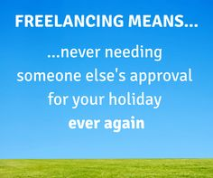Just one reason why freelancing is such a fantastic option for parents (or anyone who wants to be in control of their own life)