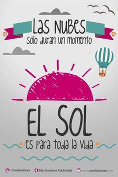 Las nubes sólo duran un momento, el sol es para toda la vida! https://www.facebook.com/MasIlusiones http://www.masilusiones.com/ #masilusiones #sonríe