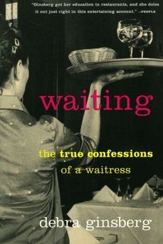 Waiting: The True Confessions of a Waitress by Debra Ginsberg, http://www.amazon.com/dp/0060932813/ref=cm_sw_r_pi_dp_kQ6yrb0WGRVDD