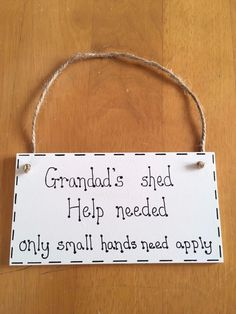"""FATHER'S DAY """"GRANDAD'S SHED, HELP NEEDED ONLY SMALL HANDS NEED APPLY"""" HANDMADE"""