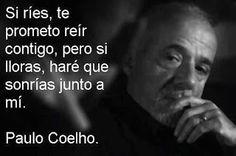 Si ríes te prometo reír contigo, pero si lloras, haré que sonrías junto a mi. Paulo Coelho. Strong Quotes, Wise Quotes, Positive Quotes, Attitude Quotes, Meditation Quotes, Mindfulness Quotes, Mindfulness Meditation, Uplifting Quotes, Motivational Quotes