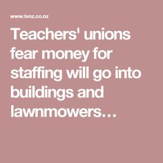 Teachers' unions fear money for staffing will go into buildings and lawnmowers…