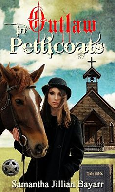 Outlaw in Petticoats: Sweet Clean Historical Western Romance (Western Brides of Tombstone Book 3) by Samantha Jillian Bayarr http://www.amazon.com/dp/B017Q8RB5K/ref=cm_sw_r_pi_dp_Pcquwb1JC6XPD western, western romance, christian romance, historical romance, historical fiction, christian fiction, kindle unlimited