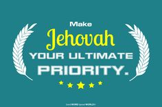 Make Jehovah your ultimate priority