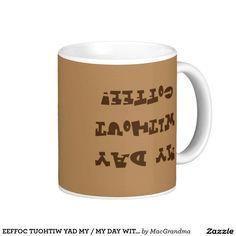 EEFFOC TUOHTIW YAD MY / MY DAY WITHOUT COFFEE MUG