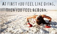 At first you feel like dying. Then you feel reborn. You can do this! #fitness #motivation #eatclean