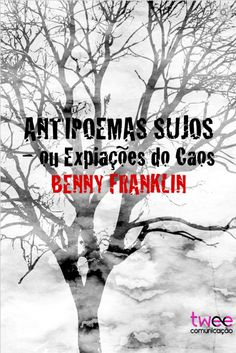 ANTIPOEMAS SUJOS - OU A EXPIAÇÃO DO CAOS @ Texto: Benny Franklin / 978-85-68366-09-7 / 1ª edição - 2015 / 150 páginas /  P&B @ Em busca de sua poesia, íntima esfinge, Benny Franklin sonda os silêncios da palavra. Deles, de uma vida-verbo em segredo, acesa linguagem, o poeta nos alcança, desconcerta, fere e fascina.