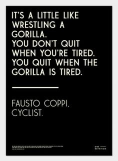 cadenced: Fausto Coppi quote used by Andreas Engelbreckt's poster for One Nutrition found on It's Nice That. A reminder that the Hackney Bi...