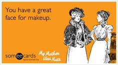 Funny Mompliments Ecard: You have a great face for makeup.