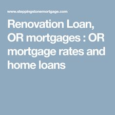 Renovation Loan, OR mortgages : OR mortgage rates and home loans