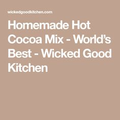 Homemade Hot Cocoa Mix - World's Best - Wicked Good Kitchen