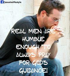 Real men pray for God's guidance.   facebook.com/jesusisalifestyle