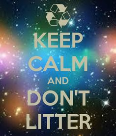 Keep Calm and Don't Litter