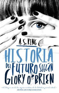 Historia del futuro según Glory O'Brien // A.S. King // Puck Serendipia (Ediciones Urano)