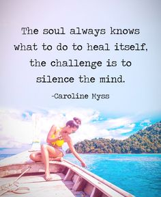How very true. When I finally learned to silence my mind, I could hear my soul and made one of the best changes in my life. And I've never felt better!