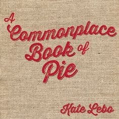 A Commonplace Book of Pie by Kate Lebo http://www.amazon.com/dp/0985041676/ref=cm_sw_r_pi_dp_nQAcub1Y19EA7