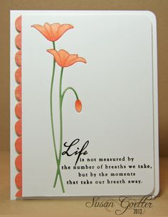"""handmade card by Susan Goetter ... great """"breath"""" sentiment from PTI ... luv how the die cut poppies are removed, colored with Copics and replaced ... luv the clean and simple desing ... great card!!!"""