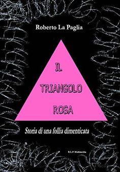 Il Triangolo Rosa: Storia di una follia dimenticata di Roberto La Paglia, http://www.amazon.it/dp/B00P08PFS4/ref=cm_sw_r_pi_dp_IEbvub0SBPTJW