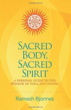 Sacred Body, Sacred Spirit: A Personal Guide To The Wisdom Of Yoga And Tantra by Ramesh Bjonnes, http://www.amazon.com/dp/1881717151/ref=cm_sw_r_pi_dp_68totb1SZS66X