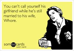 You can't call yourself his girlfriend while he's still married to his wife, Whore.
