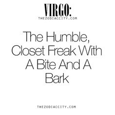 Zodiac Virgo: The Humble, Closet Freak With A Bite And A Bark.For more information on the zodiac signs, click here.