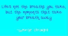 The Breaths You Take - George Straight Country Song Lyrics #quote