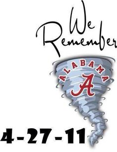 Our Crimson Tide Family We Always Remember April 27th, 2011 United We Roll On!!! RTR!!!