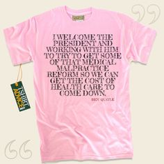 I welcome the President and working with him to try to get some of that medical malpractice reform so we can get the cost of health care to come down.-Ben Quayle This type of  quotation tshirt  does not ever go out of style. We present popular  quotation t shirts ,  words of wisdom tops , ... - http://www.tshirtadvice.com/ben-quayle-t-shirts-i-welcome-the-life-tshirts-2/