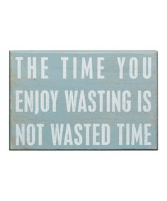 Take a look at this 'The Time You Enjoy Wasting' Box Sign on zulily today!