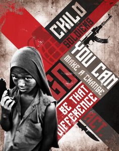 A poster urging us to act on the subject of child soldiers. Very effective use of text here, it's saying that you (as an individual) can make a huge difference on the subject, and that's true. With the effects used, the image has a retro vibe to it.