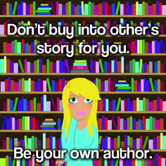 Don't buy into other's story for you. Be your own author. #jennyflintoft #yourllifebutbetter